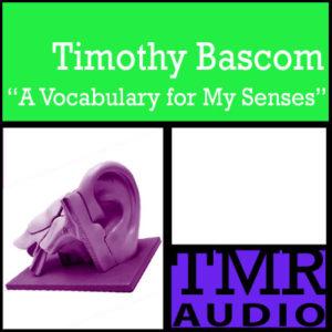 """TMR Podcast: Timothy Bascom: """"A Vocabulary for My Senses"""""""